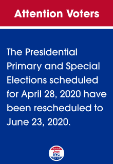 The Presidential Primary and Special Elections scheduled for April 28, 2020 have been rescheduled to June 23, 2020.